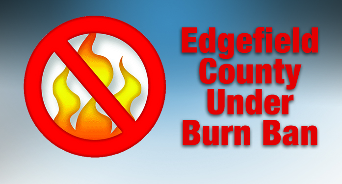 Edgefield County Under Burn Ban – No Outdoor Burning