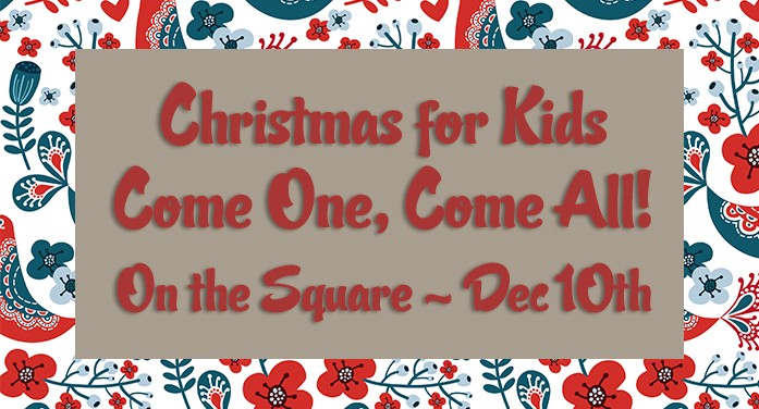 Christmas for Kids – Come One, Come All! — On the Square